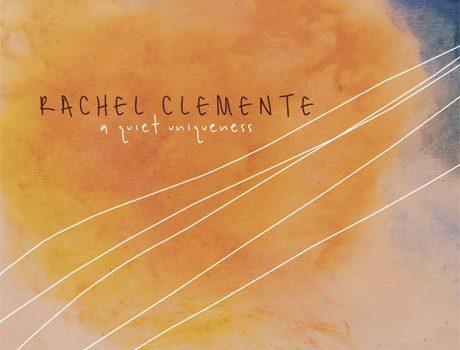 Rachel Clemente: A Quiet Uniqueness